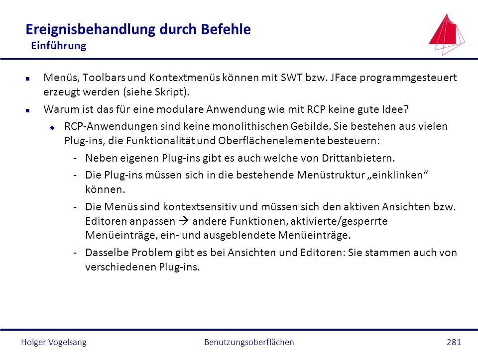 Holger Vogelsang Ereignisbehandlung durch Befehle Einführung n Menüs, Toolbars und Kontextmenüs können mit SWT bzw. JFace programmgesteuert erzeugt we