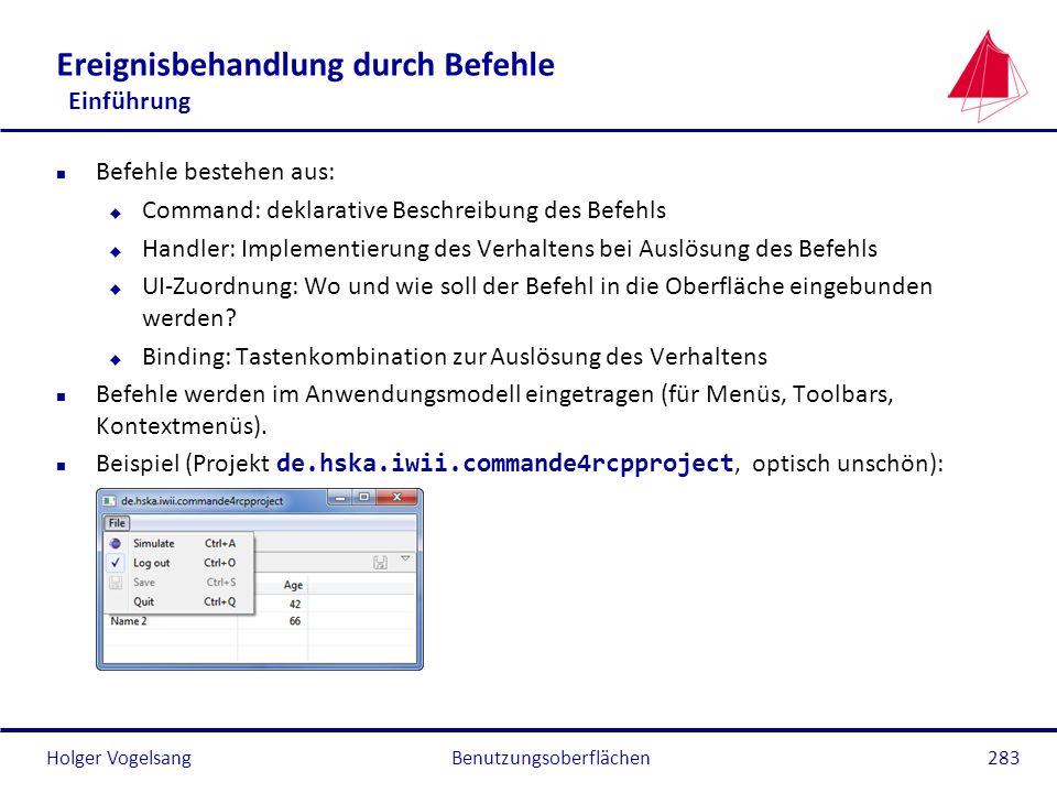 Holger Vogelsang Ereignisbehandlung durch Befehle Einführung n Befehle bestehen aus: u Command: deklarative Beschreibung des Befehls u Handler: Implem