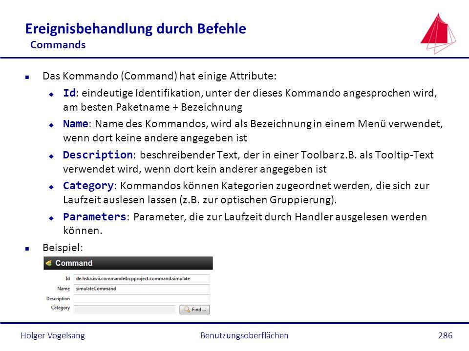 Holger Vogelsang Ereignisbehandlung durch Befehle Commands n Das Kommando (Command) hat einige Attribute: Id : eindeutige Identifikation, unter der di