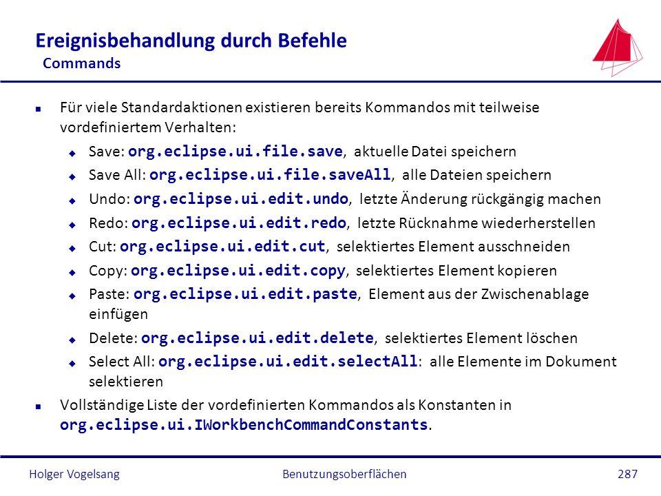 Holger Vogelsang Ereignisbehandlung durch Befehle Commands n Für viele Standardaktionen existieren bereits Kommandos mit teilweise vordefiniertem Verh