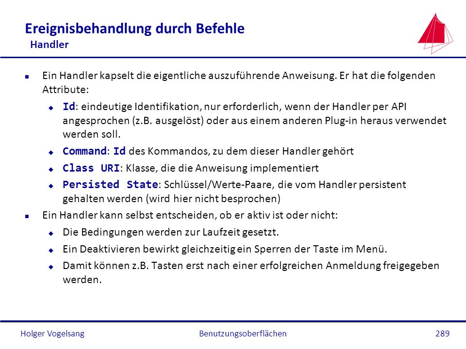 Holger Vogelsang Ereignisbehandlung durch Befehle Handler n Ein Handler kapselt die eigentliche auszuführende Anweisung. Er hat die folgenden Attribut
