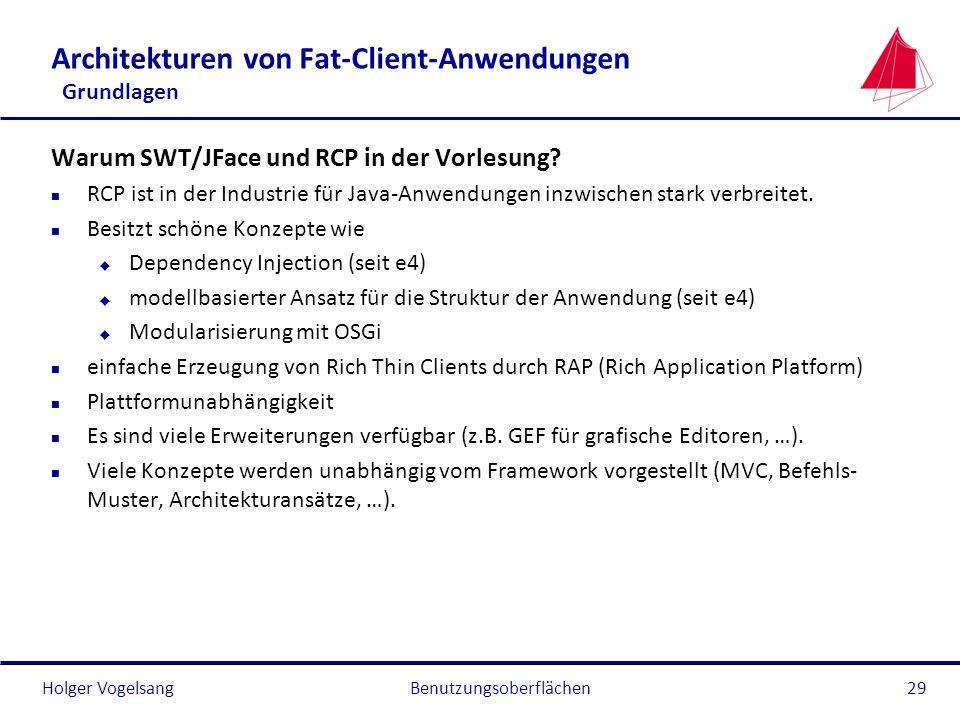 Holger VogelsangBenutzungsoberflächen29 Architekturen von Fat-Client-Anwendungen Grundlagen Warum SWT/JFace und RCP in der Vorlesung? n RCP ist in der