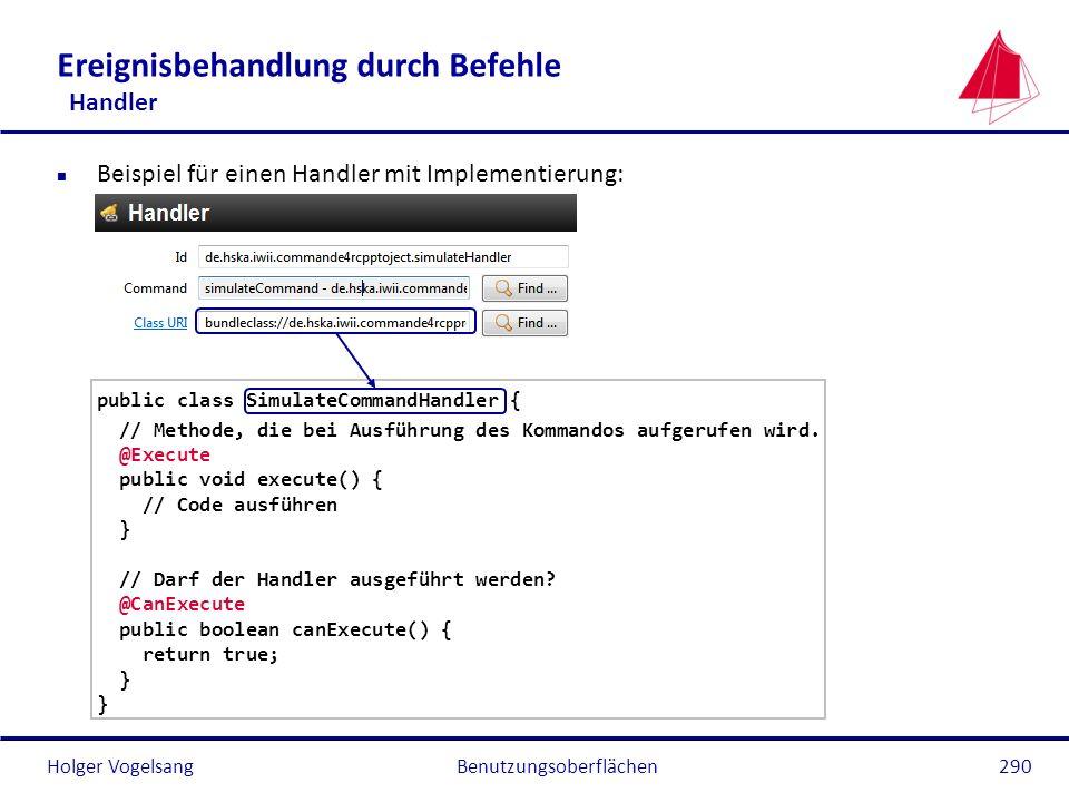 Holger Vogelsang Ereignisbehandlung durch Befehle Handler n Beispiel für einen Handler mit Implementierung: public class SimulateCommandHandler { // M