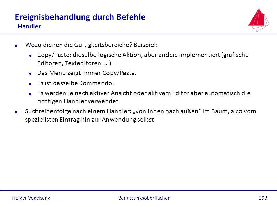 Holger Vogelsang Ereignisbehandlung durch Befehle Handler n Wozu dienen die Gültigkeitsbereiche? Beispiel: u Copy/Paste: dieselbe logische Aktion, abe