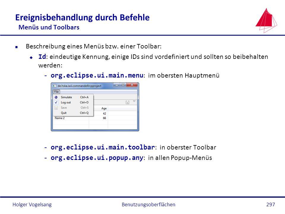 Holger Vogelsang Ereignisbehandlung durch Befehle Menüs und Toolbars n Beschreibung eines Menüs bzw. einer Toolbar: Id : eindeutige Kennung, einige ID