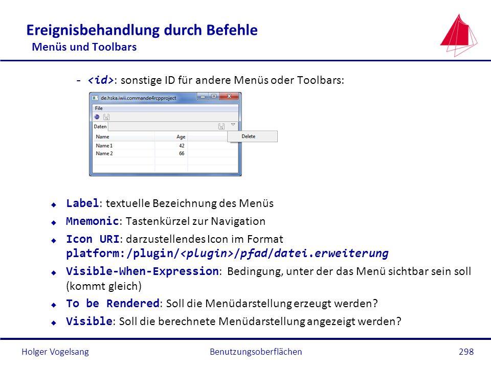 Holger Vogelsang Ereignisbehandlung durch Befehle Menüs und Toolbars - : sonstige ID für andere Menüs oder Toolbars: Label : textuelle Bezeichnung des