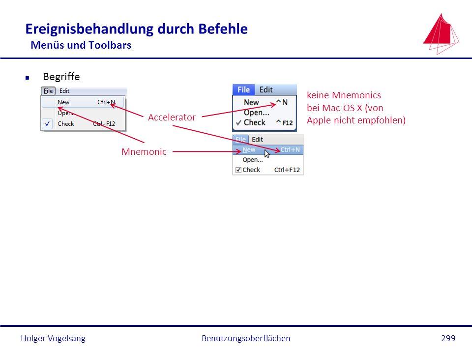 Holger Vogelsang Ereignisbehandlung durch Befehle Menüs und Toolbars n Begriffe Benutzungsoberflächen299 Mnemonic Accelerator keine Mnemonics bei Mac