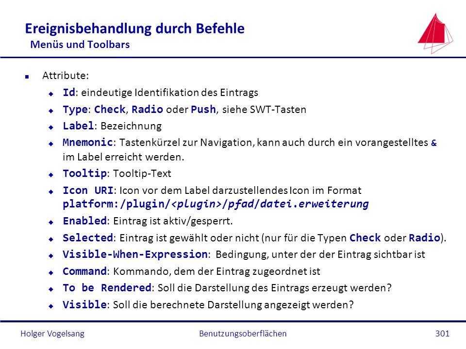 Holger Vogelsang Ereignisbehandlung durch Befehle Menüs und Toolbars n Attribute: Id : eindeutige Identifikation des Eintrags Type : Check, Radio oder