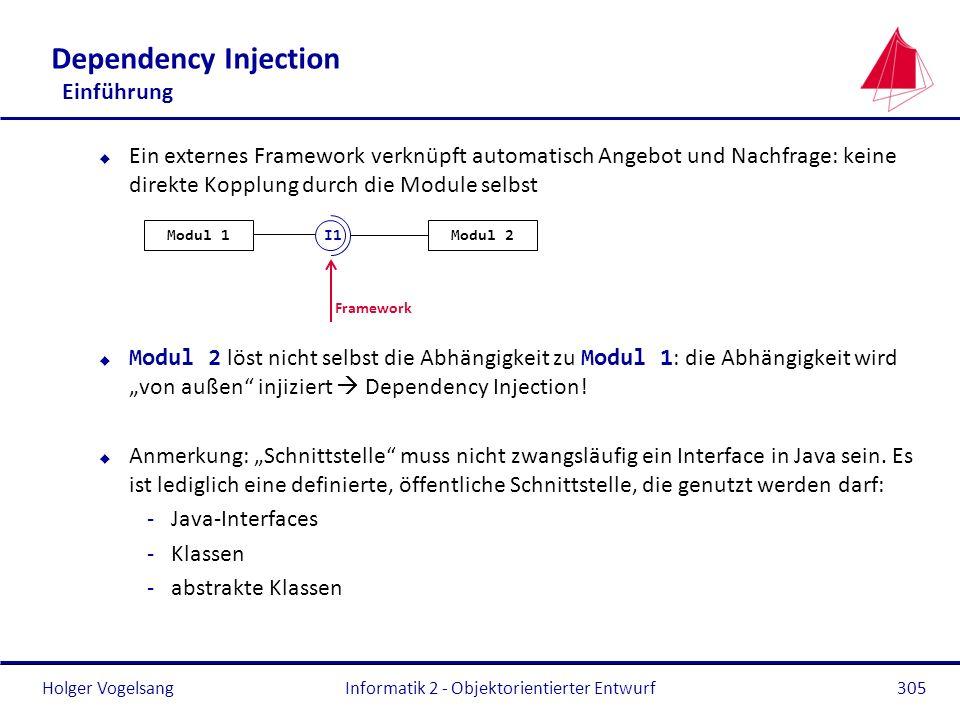 Holger Vogelsang Dependency Injection Einführung u Ein externes Framework verknüpft automatisch Angebot und Nachfrage: keine direkte Kopplung durch di