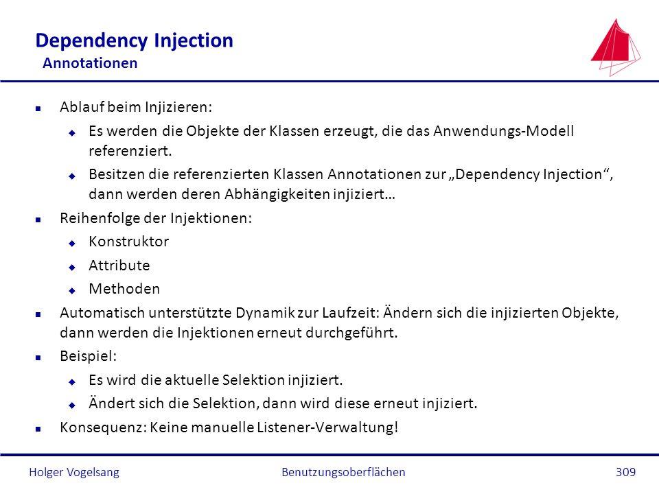 Holger Vogelsang Dependency Injection Annotationen n Ablauf beim Injizieren: u Es werden die Objekte der Klassen erzeugt, die das Anwendungs-Modell re