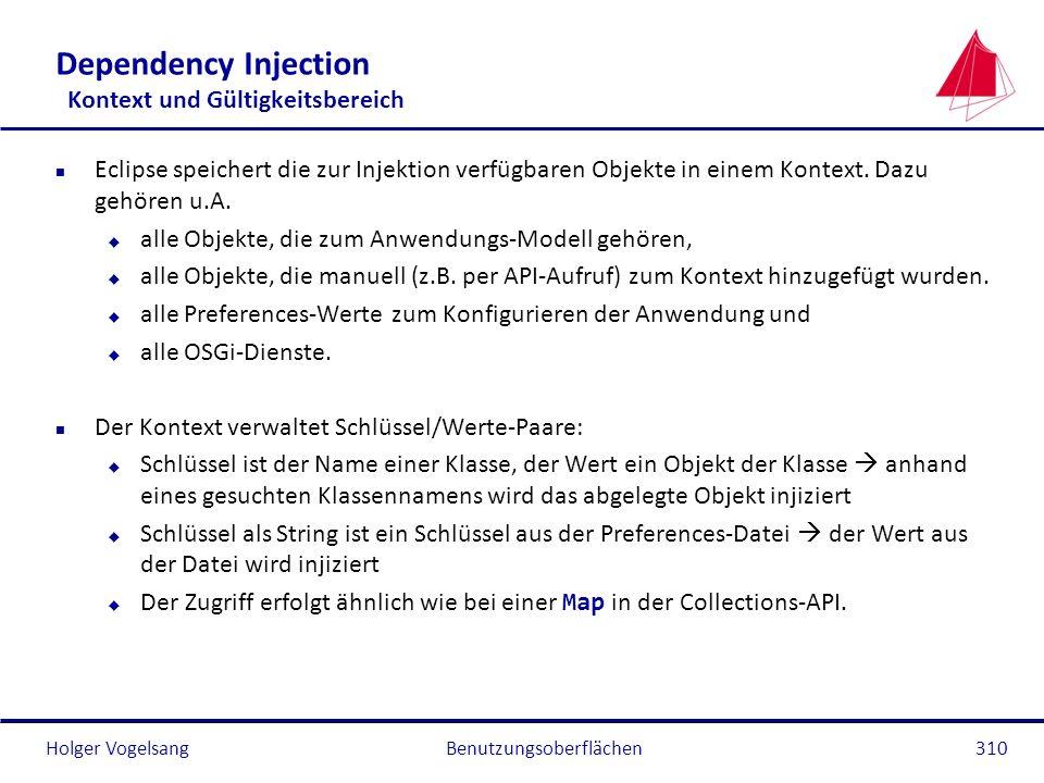 Holger Vogelsang Dependency Injection Kontext und Gültigkeitsbereich n Eclipse speichert die zur Injektion verfügbaren Objekte in einem Kontext. Dazu