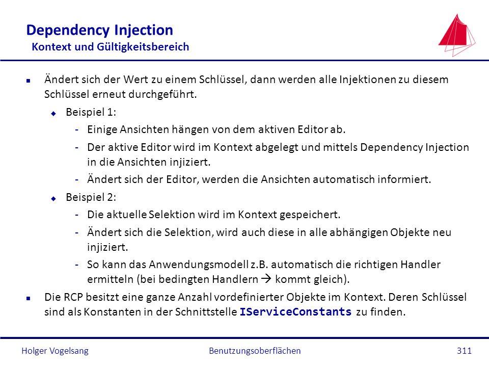 Holger Vogelsang Dependency Injection Kontext und Gültigkeitsbereich n Ändert sich der Wert zu einem Schlüssel, dann werden alle Injektionen zu diesem