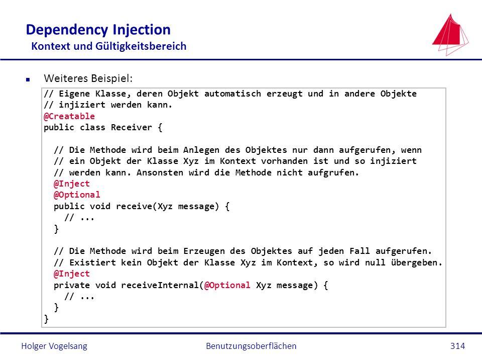 Holger Vogelsang Dependency Injection Kontext und Gültigkeitsbereich n Weiteres Beispiel: // Eigene Klasse, deren Objekt automatisch erzeugt und in an