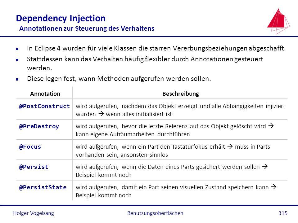 Holger Vogelsang Dependency Injection Annotationen zur Steuerung des Verhaltens n In Eclipse 4 wurden für viele Klassen die starren Vererbungsbeziehun