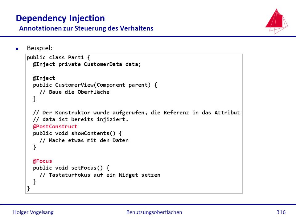 Holger Vogelsang Dependency Injection Annotationen zur Steuerung des Verhaltens n Beispiel: public class Part1 { @Inject private CustomerData data; @I