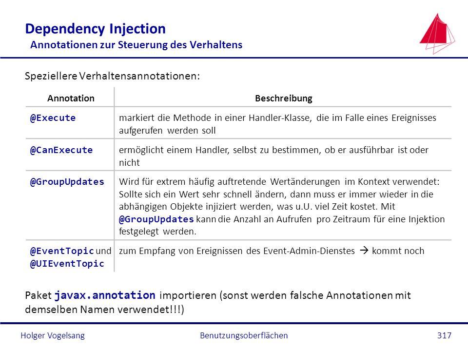 Holger Vogelsang Dependency Injection Annotationen zur Steuerung des Verhaltens Speziellere Verhaltensannotationen: Paket javax.annotation importieren