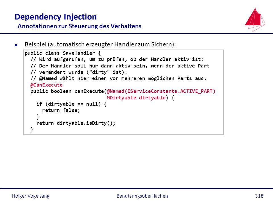 Holger Vogelsang Dependency Injection Annotationen zur Steuerung des Verhaltens n Beispiel (automatisch erzeugter Handler zum Sichern): public class S