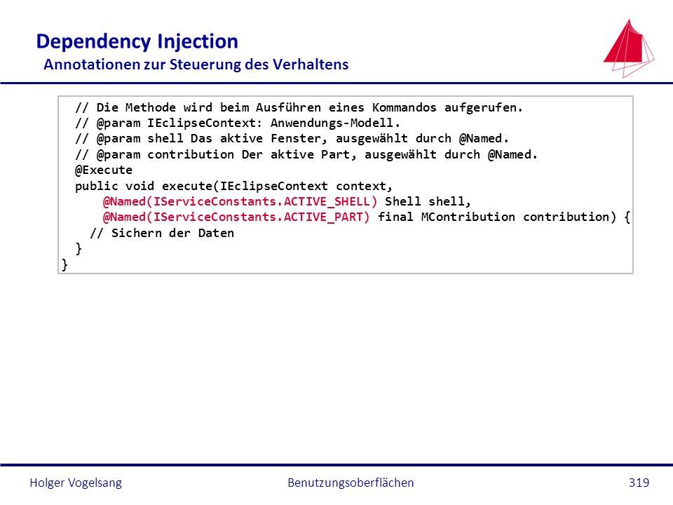 Holger Vogelsang Dependency Injection Annotationen zur Steuerung des Verhaltens // Die Methode wird beim Ausführen eines Kommandos aufgerufen. // @par