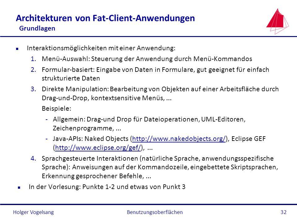Holger Vogelsang Architekturen von Fat-Client-Anwendungen Grundlagen n Interaktionsmöglichkeiten mit einer Anwendung: 1.Menü-Auswahl: Steuerung der An