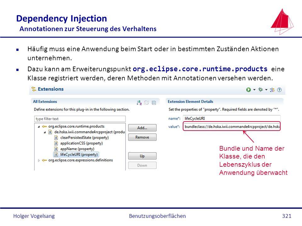 Holger Vogelsang Dependency Injection Annotationen zur Steuerung des Verhaltens n Häufig muss eine Anwendung beim Start oder in bestimmten Zuständen A