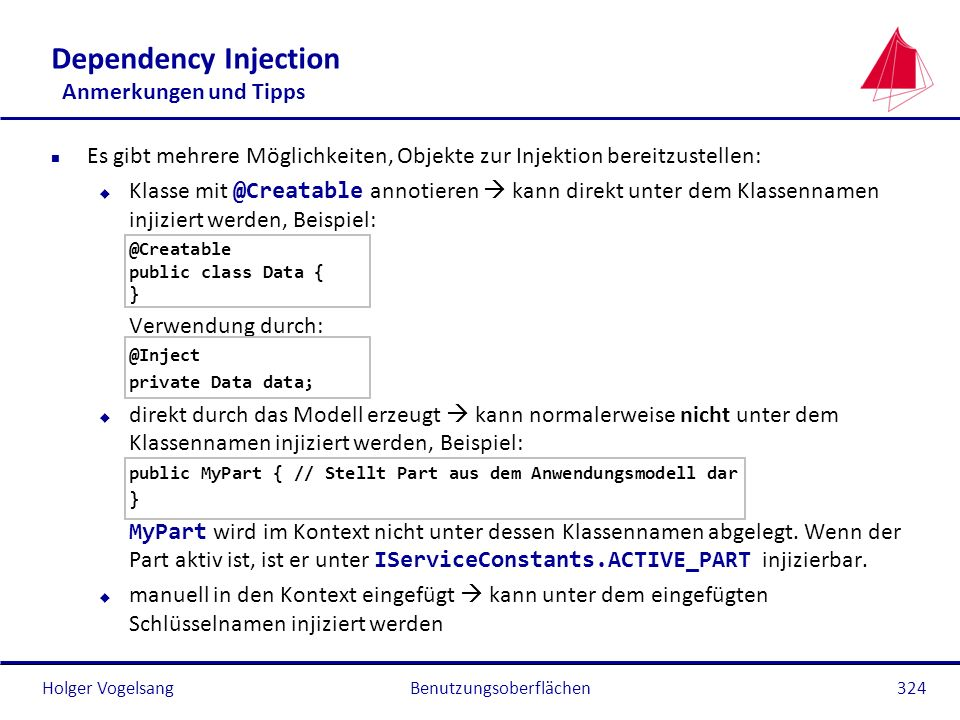 Holger Vogelsang Dependency Injection Anmerkungen und Tipps n Es gibt mehrere Möglichkeiten, Objekte zur Injektion bereitzustellen: Klasse mit @Creata