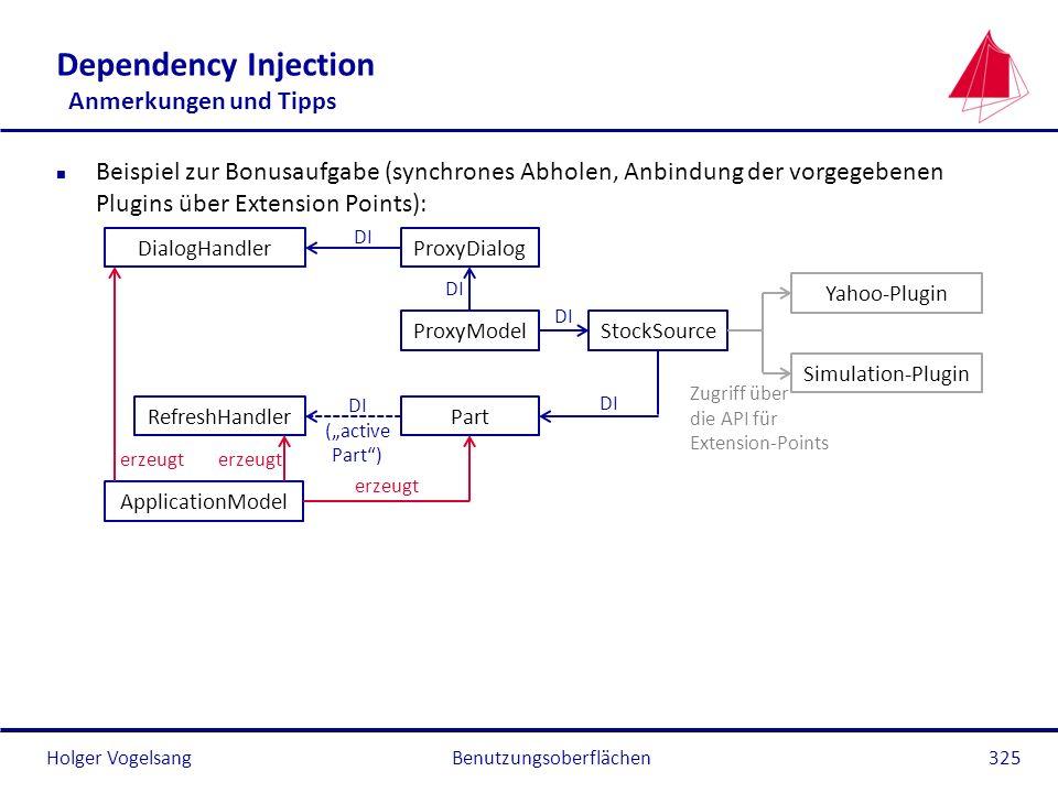 Holger Vogelsang Dependency Injection Anmerkungen und Tipps n Beispiel zur Bonusaufgabe (synchrones Abholen, Anbindung der vorgegebenen Plugins über E