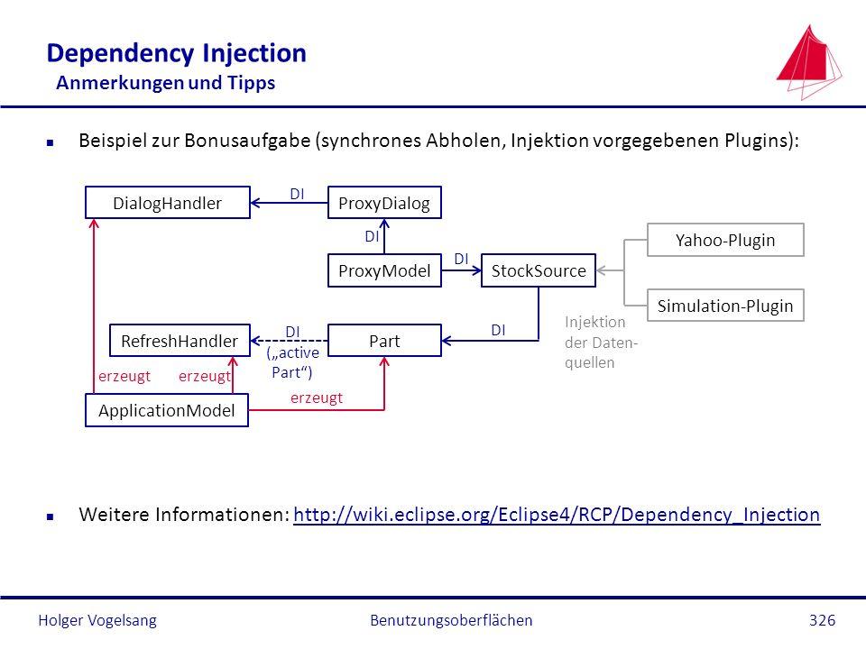 Holger Vogelsang Dependency Injection Anmerkungen und Tipps n Beispiel zur Bonusaufgabe (synchrones Abholen, Injektion vorgegebenen Plugins): n Weiter