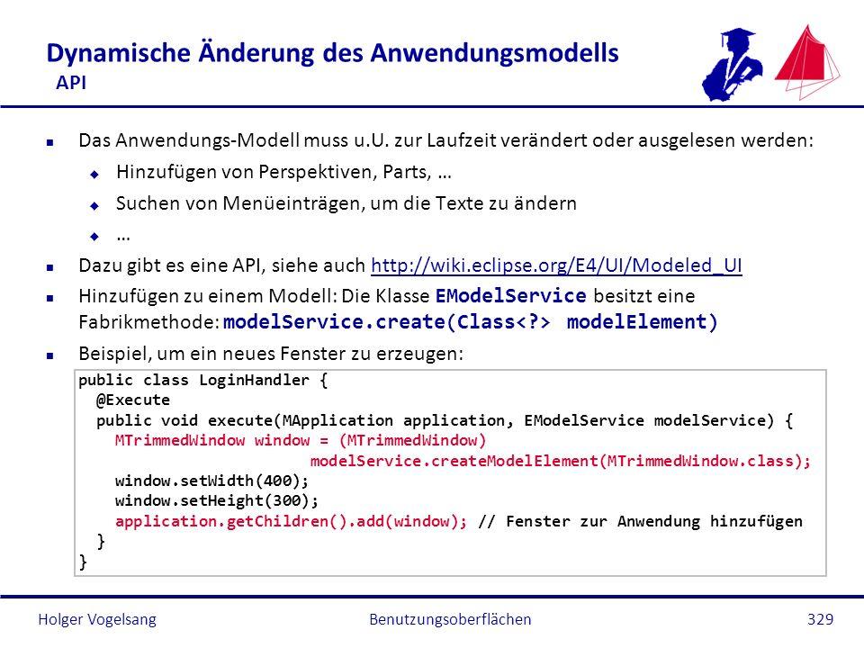 Holger Vogelsang Dynamische Änderung des Anwendungsmodells API n Das Anwendungs-Modell muss u.U. zur Laufzeit verändert oder ausgelesen werden: u Hinz