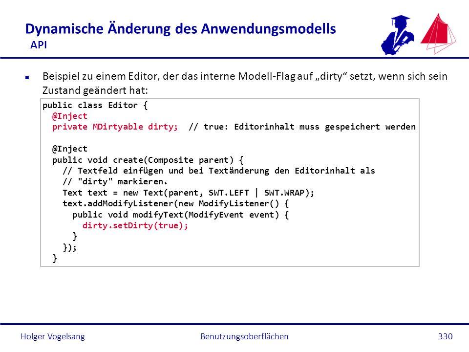 Holger Vogelsang Dynamische Änderung des Anwendungsmodells API n Beispiel zu einem Editor, der das interne Modell-Flag auf dirty setzt, wenn sich sein