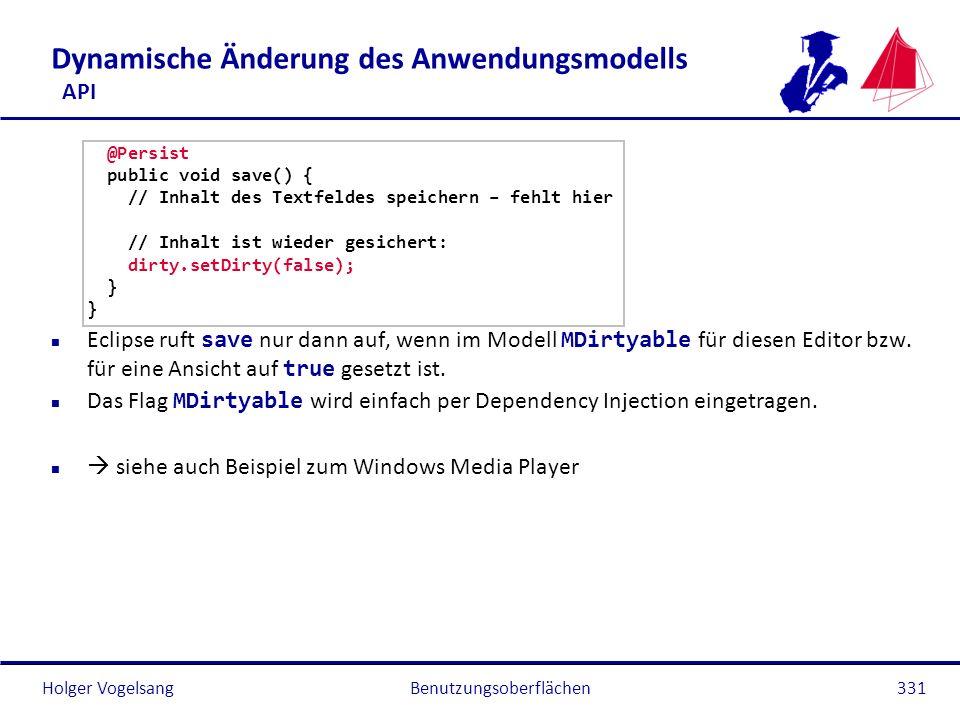 Holger Vogelsang Dynamische Änderung des Anwendungsmodells API @Persist public void save() { // Inhalt des Textfeldes speichern – fehlt hier // Inhalt