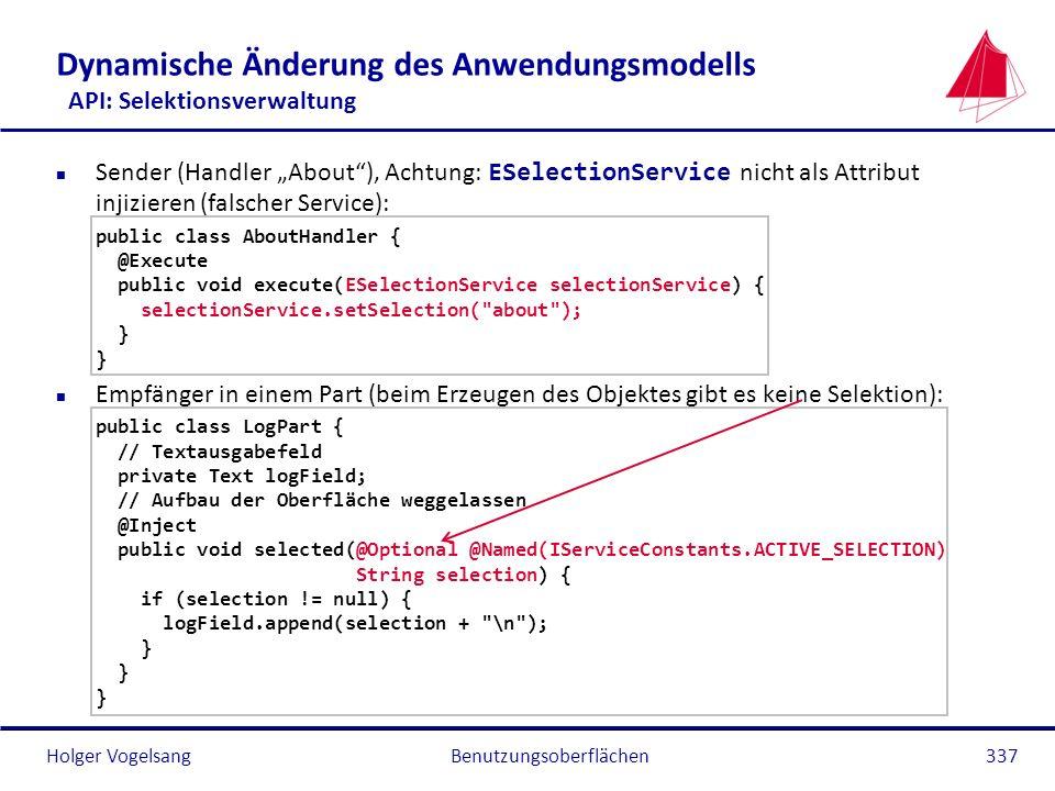 Holger Vogelsang Dynamische Änderung des Anwendungsmodells API: Selektionsverwaltung Sender (Handler About), Achtung: ESelectionService nicht als Attr