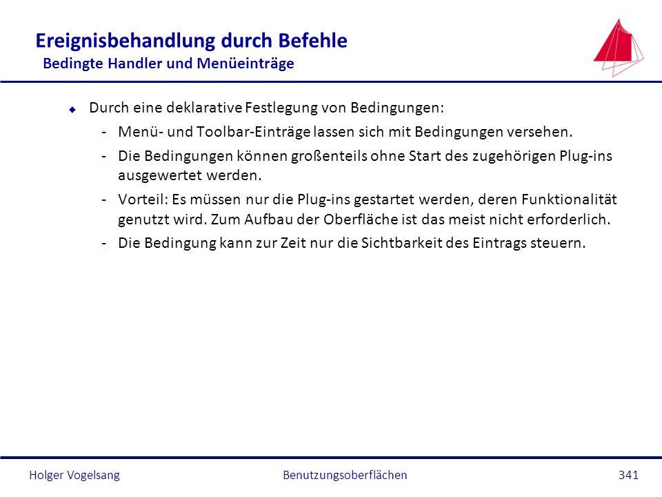 Holger Vogelsang Ereignisbehandlung durch Befehle Bedingte Handler und Menüeinträge u Durch eine deklarative Festlegung von Bedingungen: -Menü- und To
