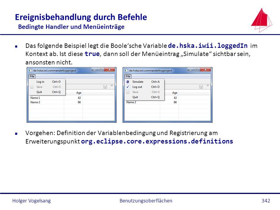 Holger Vogelsang Ereignisbehandlung durch Befehle Bedingte Handler und Menüeinträge Das folgende Beispiel legt die Boolesche Variable de.hska.iwii.log