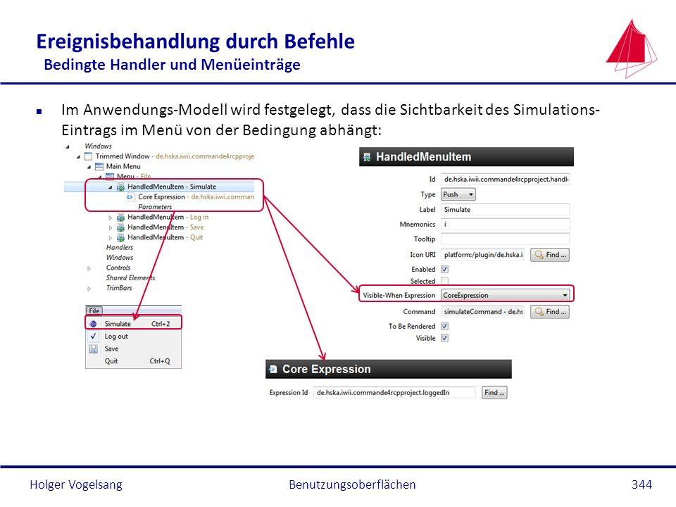 Holger Vogelsang Ereignisbehandlung durch Befehle Bedingte Handler und Menüeinträge n Im Anwendungs-Modell wird festgelegt, dass die Sichtbarkeit des