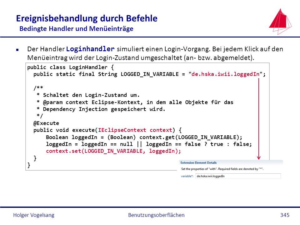Holger Vogelsang Ereignisbehandlung durch Befehle Bedingte Handler und Menüeinträge Der Handler Loginhandler simuliert einen Login-Vorgang. Bei jedem