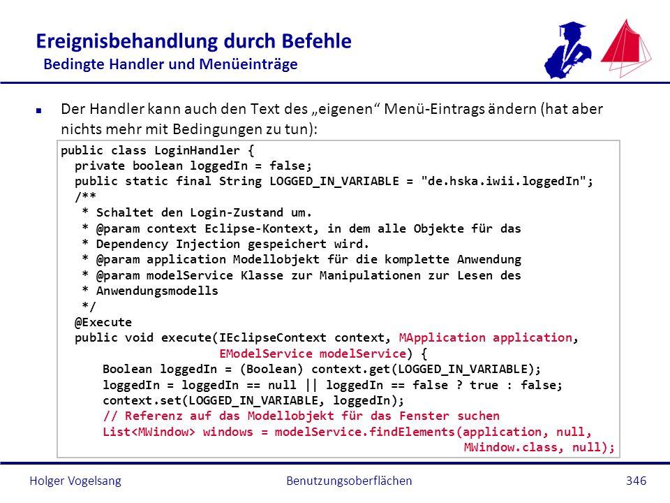 Holger Vogelsang Ereignisbehandlung durch Befehle Bedingte Handler und Menüeinträge n Der Handler kann auch den Text des eigenen Menü-Eintrags ändern