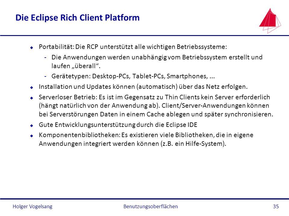 Holger Vogelsang Die Eclipse Rich Client Platform u Portabilität: Die RCP unterstützt alle wichtigen Betriebssysteme: -Die Anwendungen werden unabhäng