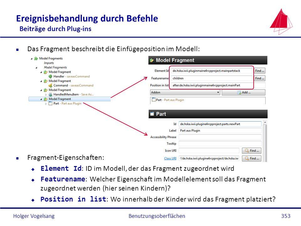 Holger Vogelsang Ereignisbehandlung durch Befehle Beiträge durch Plug-ins n Das Fragment beschreibt die Einfügeposition im Modell: n Fragment-Eigensch