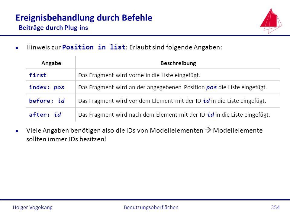 Holger Vogelsang Ereignisbehandlung durch Befehle Beiträge durch Plug-ins Hinweis zur Position in list : Erlaubt sind folgende Angaben: n Viele Angabe