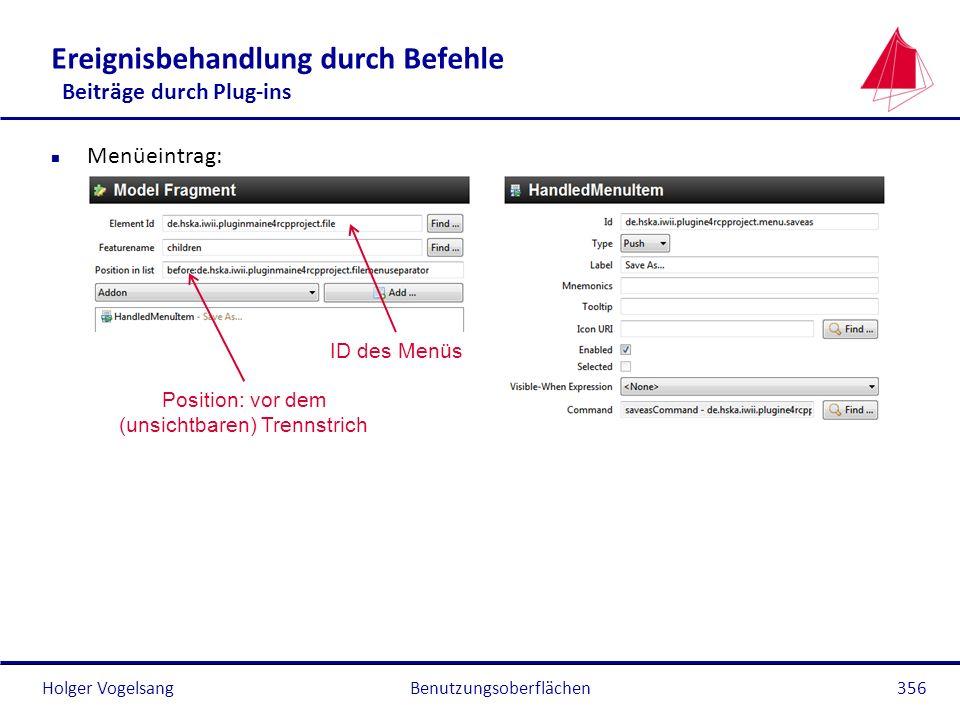 Holger Vogelsang Ereignisbehandlung durch Befehle Beiträge durch Plug-ins n Menüeintrag: Benutzungsoberflächen356 ID des Menüs Position: vor dem (unsi