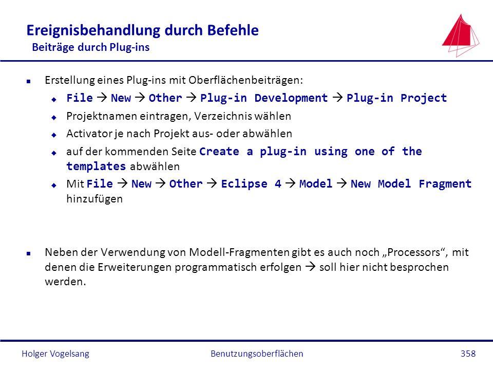 Holger Vogelsang Ereignisbehandlung durch Befehle Beiträge durch Plug-ins n Erstellung eines Plug-ins mit Oberflächenbeiträgen: File New Other Plug-in