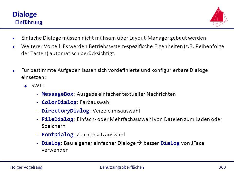 Holger Vogelsang Dialoge Einführung n Einfache Dialoge müssen nicht mühsam über Layout-Manager gebaut werden. n Weiterer Vorteil: Es werden Betriebssy