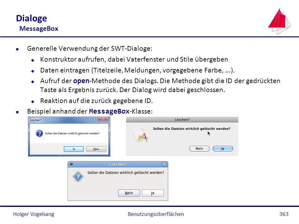 Holger Vogelsang Dialoge MessageBox n Generelle Verwendung der SWT-Dialoge: u Konstruktor aufrufen, dabei Vaterfenster und Stile übergeben u Daten ein