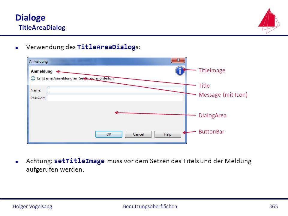 Holger Vogelsang Dialoge TitleAreaDialog Verwendung des TitleAreaDialog s: Achtung: setTitleImage muss vor dem Setzen des Titels und der Meldung aufge