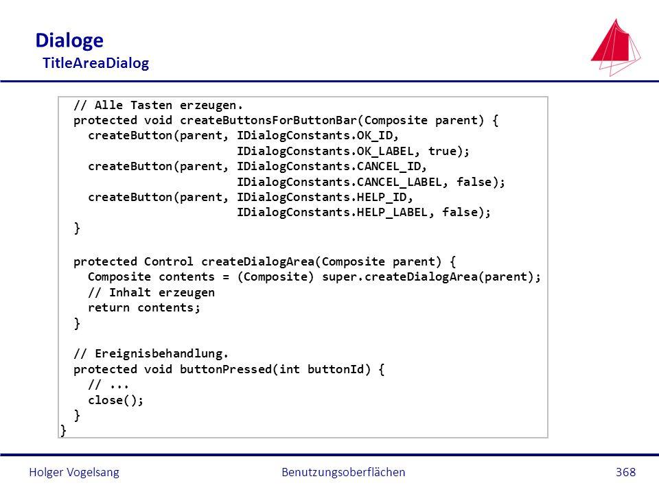 Holger Vogelsang Dialoge TitleAreaDialog // Alle Tasten erzeugen. protected void createButtonsForButtonBar(Composite parent) { createButton(parent, ID