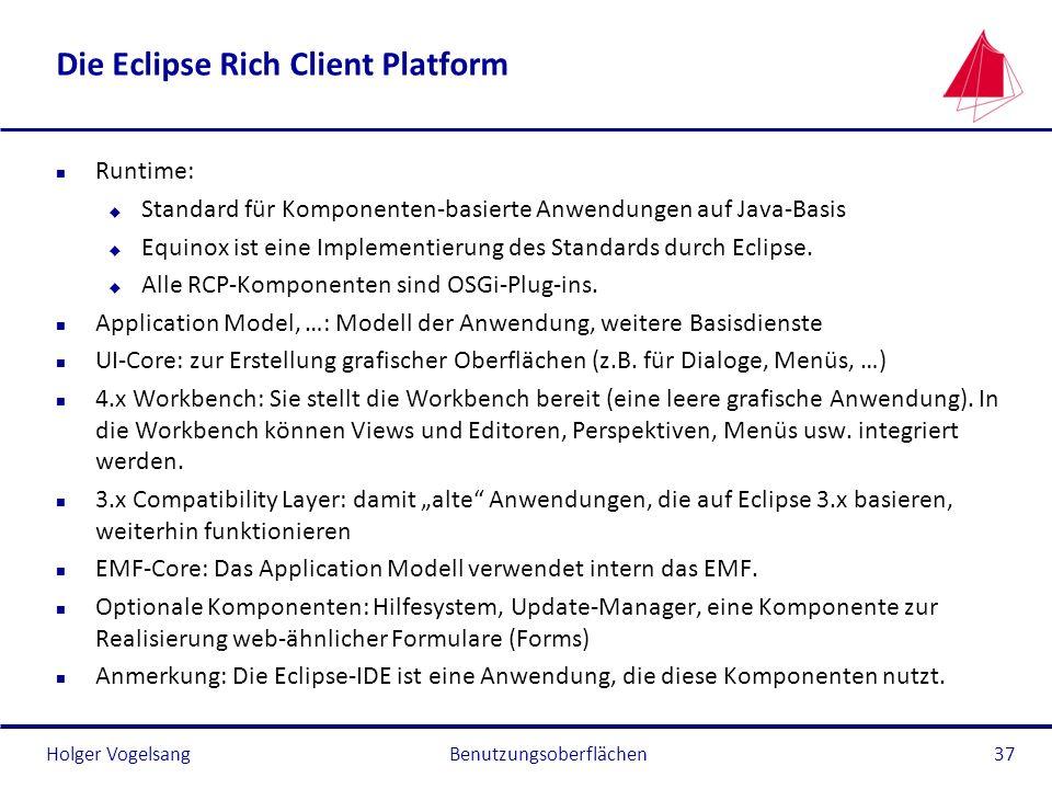 Holger Vogelsang Die Eclipse Rich Client Platform n Runtime: u Standard für Komponenten-basierte Anwendungen auf Java-Basis u Equinox ist eine Impleme