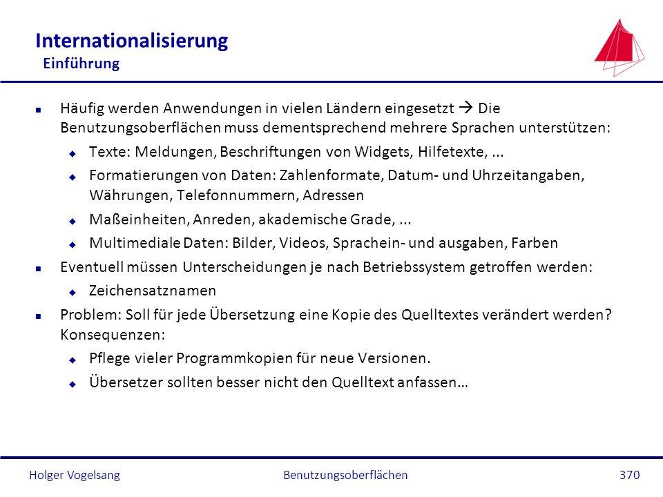 Holger VogelsangBenutzungsoberflächen370 Internationalisierung Einführung n Häufig werden Anwendungen in vielen Ländern eingesetzt Die Benutzungsoberf