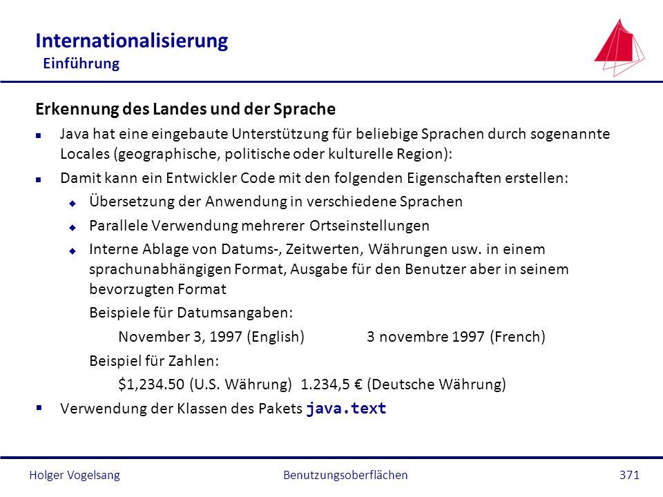Holger VogelsangBenutzungsoberflächen371 Internationalisierung Einführung Erkennung des Landes und der Sprache n Java hat eine eingebaute Unterstützun