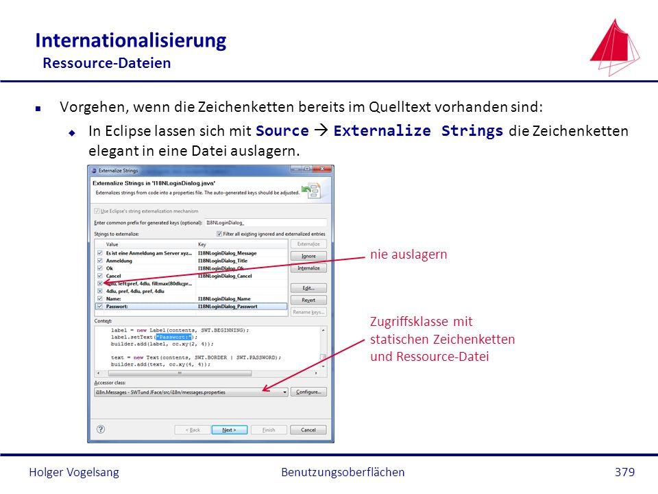 Holger Vogelsang Internationalisierung Ressource-Dateien n Vorgehen, wenn die Zeichenketten bereits im Quelltext vorhanden sind: In Eclipse lassen sic