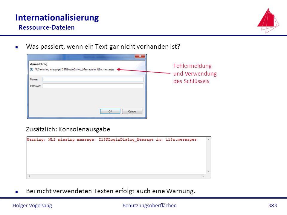 Holger Vogelsang Internationalisierung Ressource-Dateien n Was passiert, wenn ein Text gar nicht vorhanden ist? Zusätzlich: Konsolenausgabe n Bei nich